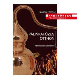 Pálinkafőzés otthon - a házi pálinkafőzők zsebkönyve